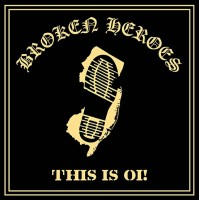 """Broken Heroes - This is Oi! 12"""" LP (300 copies) Black or Gold vinyl available EARLY JUNE 18"""