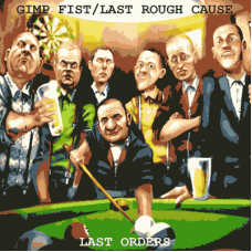 Gimp Fist/Last Rough Cause - Last Orders CD Digipack