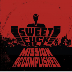 Sweet Fuck All - Mission Accomplished CD Digipack 300 copies only