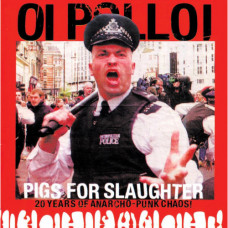 "OI POLLOI - Pigs For Slaughter (20 Years of Anarcho Punk Chaos!) 12"" LP Hot Pink or Black Vinyl"