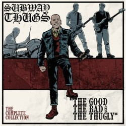 Subway Thugs - The Good, The Bad and The Thugly - The Complete Collection CD Digipack (250 copies only) PRE-ORDER