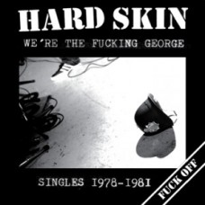 "Hard Skin - We`re the Fucking George (singles 1978/1981) 12"" LP"