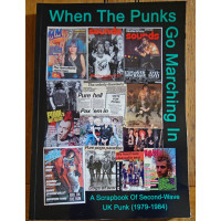 WHEN THE PUNKS GO MARCHING IN A Scrapbook of Second-Wave UK Punk (1979-1984) (in stock again 24TH Sept/pre order)