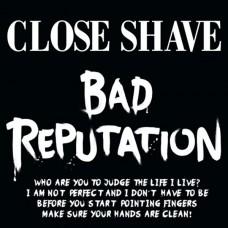 Close Shave - Bad Reputation CD
