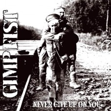 Gimp Fist - Never Give Up On You CD(in stock 23/07/18)