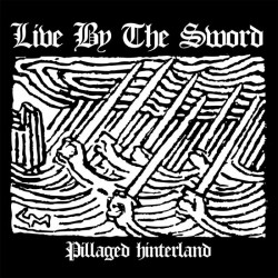 "Live By The Sword - Pillaged Hinterland 7"" EP (black vinyl)(08/04/16)"